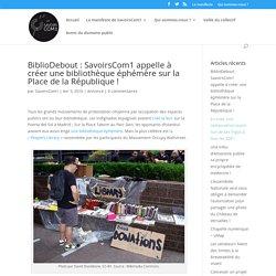 BiblioDebout : SavoirsCom1 appelle à créer une bibliothèque éphémère sur la Place de la République ! – SavoirsCom1