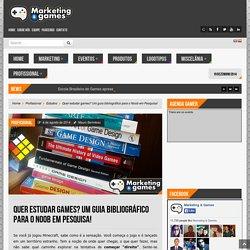 Quer estudar games? Um guia bibliográfico para o Noob em Pesquisa! - Marketing & Games