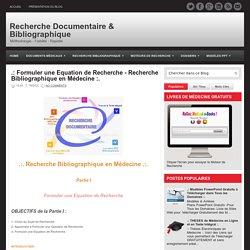 .: Formuler une Equation de Recherche - Recherche Bibliographique en Médecine :. ~ Recherche Documentaire & Bibliographique