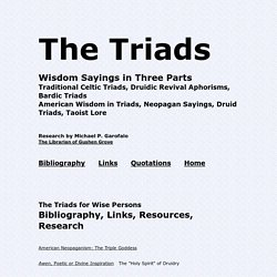 The Triads: Wisdom Sayings in Three Parts: Quotations, Bibliography, Links, Resources, Sayings (Traditional Celtic Triads, Bardic Aphorisms, Neopagan Druid Wisdom)