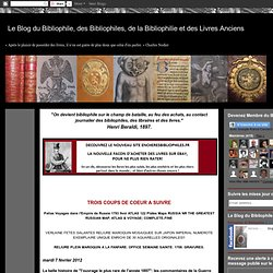 Le blog du Bibliophile et de la Bibliophilie, consacré aux Livres Anciens