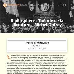 Bibliosphère : Théorie de la dictature - Michel Onfray – Phrénosphère