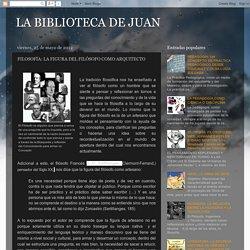LA BIBLIOTECA DE JUAN: FILOSOFÍA: LA FIGURA DEL FILÓSOFO COMO ARQUITECTO