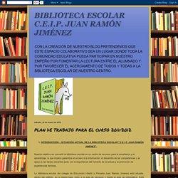 BIBLIOTECA ESCOLAR C.E.I.P. JUAN RAMÓN JIMÉNEZ: PLAN DE TRABAJO PARA EL CURSO 2011/2012