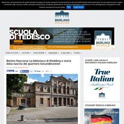 Berlino Nascosta: La biblioteca di Wedding e storia della nascita del quartiere Gesundbrunnen - Berlino Magazine