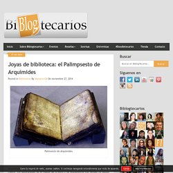 Joyas de biblioteca: el Palimpsesto de Arquímides