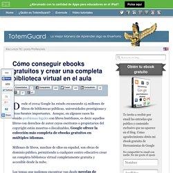 Cómo conseguir ebooks gratuitos y crear una completa biblioteca virtual en el aula