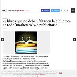20 libros que no deben faltar en la biblioteca de todo 'marketero' y/o publicitario