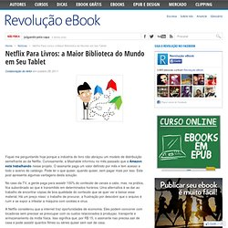 Netflix Para Livros: a Maior Biblioteca do Mundo em Seu Tablet