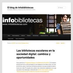 Los retos de las bibliotecas escolares en la sociedad digitalEl blog de Infobibliotecas