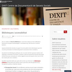 Biblioteques i accessibilitat – DIXIT Centre de Documentació de Serveis Socials