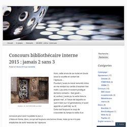 Concours bibliothécaire interne 2015 : jamais 2 sans 3