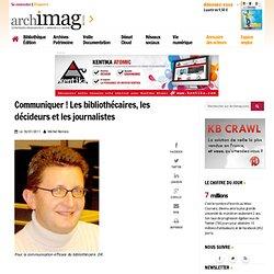 Communiquer ! Les bibliothécaires, les décideurs et les journalistes