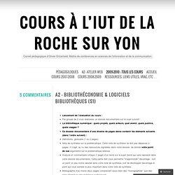 A2 – Bibliothéconomie & Logiciels bibliothèques (S1) « Cours à l'IUT de La Roche sur Yon