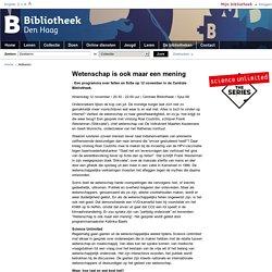 Bibliotheek Den Haag - Wetenschap is ook maar een mening