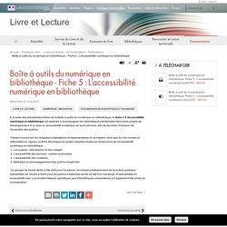 Boîte à outils du numérique en bibliothèque - Fiche 5 : L'accessibilité numérique en bibliothèque - Livre et Lecture