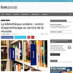 La bibliothèque scolaire : centre d'apprentissage au service de la réussite