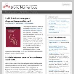 La bibliothèque, un espace d'apprentissage collaboratif - Biblio Numericus %