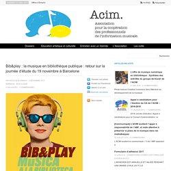 Bib&play : la musique en bibliothèque publique : retour sur la journée d'étude du 19 novembre à Barcelone