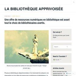 Une offre de ressources numériques en bibliothèque est avant tout le choix de bibliothécaires avertis. – La bibliothèque apprivoisée