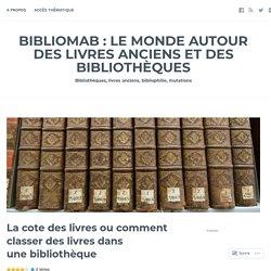 La cote des livres ou comment classer des livres dans une bibliothèque – BiblioMab : le monde autour des livres anciens et des bibliothèques