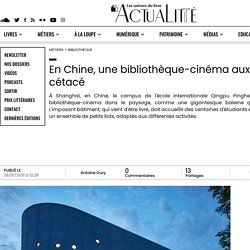 En Chine, une bibliothèque-cinéma aux allures de cétacé