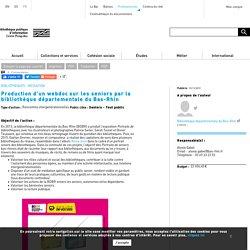 Production d'un webdoc sur les seniors par la bibliothèque départementale du Bas-Rhin