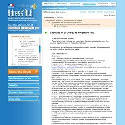 Circulaire n°91-303 du 18 novembre 1991 : Scolarisation des enfants et adolescents accueillis dans les établissements à caractère médical, sanitaire ou social