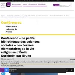 Conférence – La petite bibliothèque des sciences sociales – Les Formes élémentaires de la vie religieuse d'Émile Durkheim par Bruno Karsenti