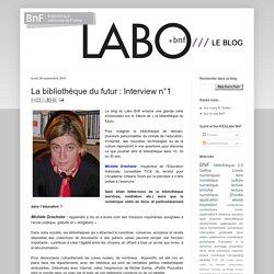 Le Blog du LABO BnF: La bibliothèque du futur : Interview n°1