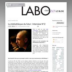 Le Blog du LABO BnF: La bibliothèque du futur : Interview N°2