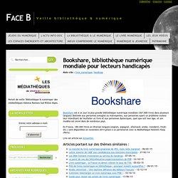 Bookshare, bibliothèque numérique mondiale pour lecteurs handicapés