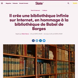 Il crée une bibliothèque infinie sur Internet, en hommage à la bibliothèque de Babel de Borges