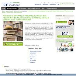 Positionner la bibliothèque-médiathèque publique dans l'organisation des nouveaux rythmes scolaires au sein de la commune ou de l'intercommunalité