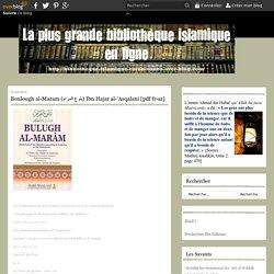 Boulough al-Maram (بلوغ المرام) Ibn Hajar al-'Asqalani [pdf fr-ar] - Bibliothèque : Livres Islamiques – Koutub Islamiya