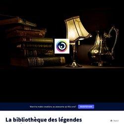 La bibliothèque des légendes oubliées by TH on Genially