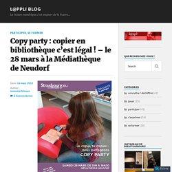 Copy party : copier en bibliothèque c'est légal ! – le 28 mars à la Médiathèque de Neudorf