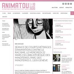Séance de courts métrages d'animation contre le racisme, le Mercredi 22 mars 15h, Bibliothèque des Minoteries, Parc des Minoteries 5, 1205 Genève - Animatou