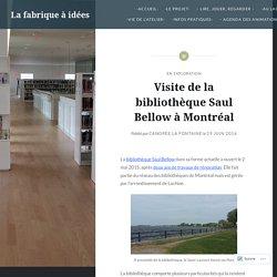 Visite de la bibliothèque Saul Bellow à Montréal – La fabrique à idées