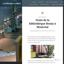 Visite de la bibliothèque Benny à Montréal – La fabrique à idées