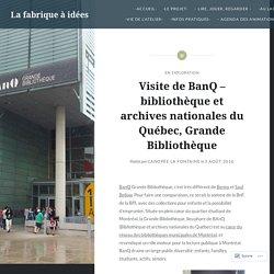 Visite de BanQ – bibliothèque et archives nationales du Québec, Grande Bibliothèque – La fabrique à idées