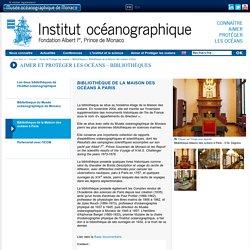 Bibliothèque de la Maison des océans à Paris - Institut océanographique - Fondation Albert Ier, Prince de Monaco