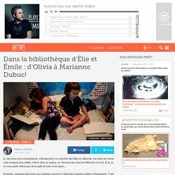 Dans la bibliothèque d'Élie et Émile : d'Olivia à Marianne Dubuc!