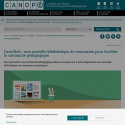 CanoTech : une nouvelle bibliothèque de ressources pour faciliter la continuité pédagogique