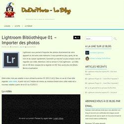 Lightroom Bibliothèque 01 – Importer des photosOuiOuiPhoto - Blog