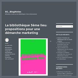 La bibliothèque 3ème lieu: propositions pour une démarche marketing