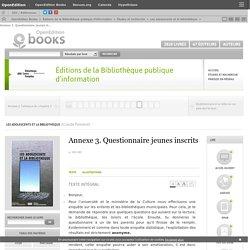Les adolescents et la bibliothèque - Annexe 3. Questionnaire jeunes inscrits - Éditions de la Bibliothèque publique d'information