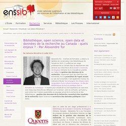 Bibliothèque, open science, open data et données de la recherche au Canada : quels enjeux ? - Par Alexandre Tur