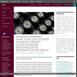 What is the 21st Century Academic Library? Qu'est-ce qu'une bibliothèque de recherche au 21è siècle ?