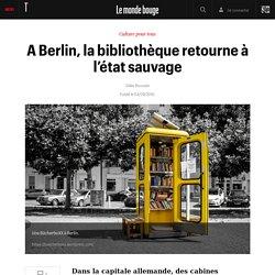 A Berlin, la bibliothèque retourne à l'état sauvage